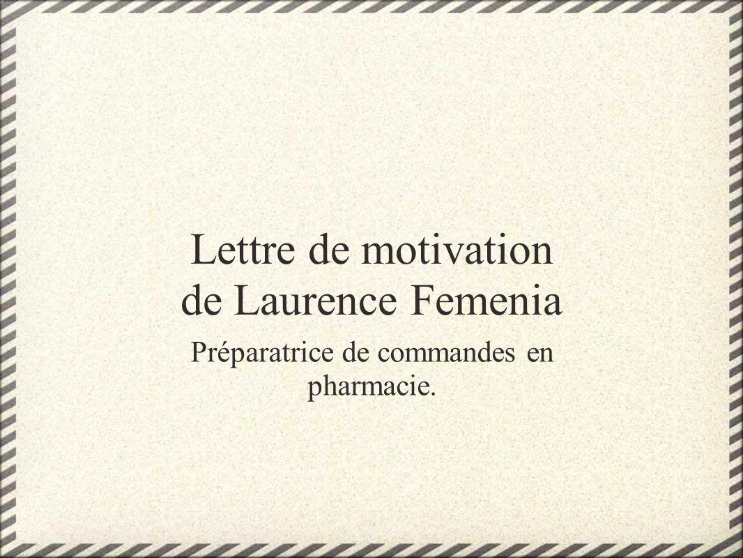 Lettre de motivation de Laurence Femenia Préparatrice de commandes en pharmacie.