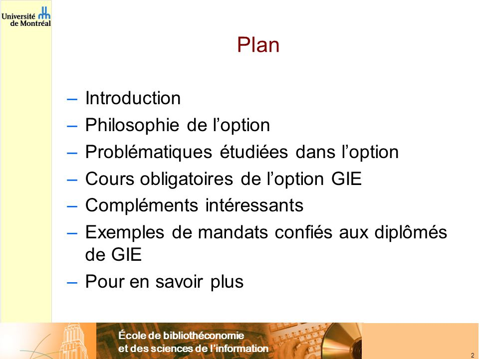 École de bibliothéconomie et des sciences de linformation 3 Introduction (1/3) La question du nom… –Certificat: Gestion dinformation numérique –MSI: option Gestion dinformation électronique –Est-ce la même chose.
