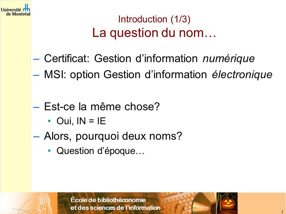 École de bibliothéconomie et des sciences de linformation 3 Introduction (1/3) La question du nom… –Certificat: Gestion dinformation numérique –MSI: option Gestion dinformation électronique –Est-ce la même chose.