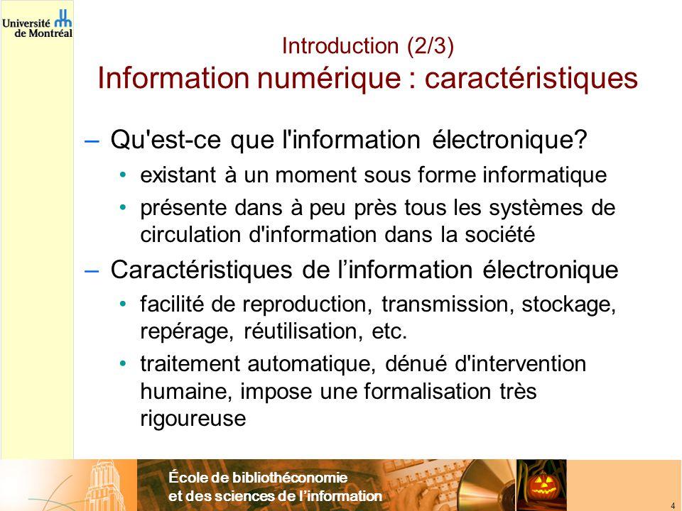 École de bibliothéconomie et des sciences de linformation 4 Introduction (2/3) Information numérique : caractéristiques –Qu est-ce que l information électronique.