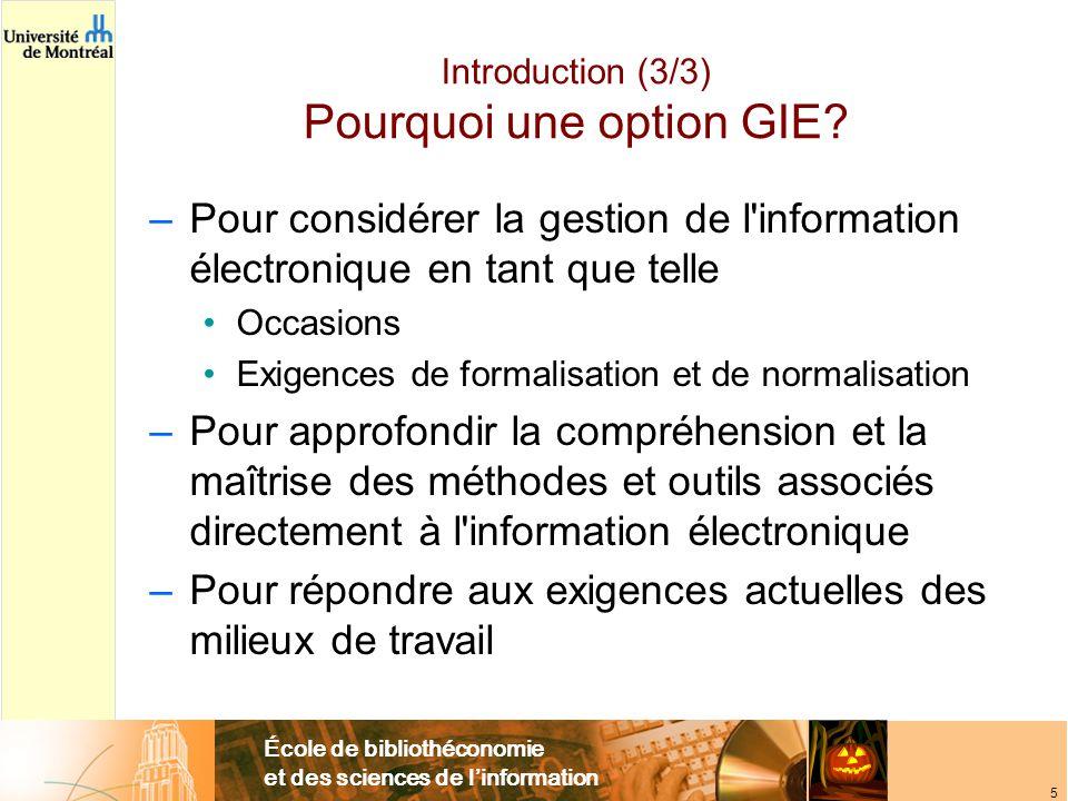 École de bibliothéconomie et des sciences de linformation 5 Introduction (3/3) Pourquoi une option GIE.