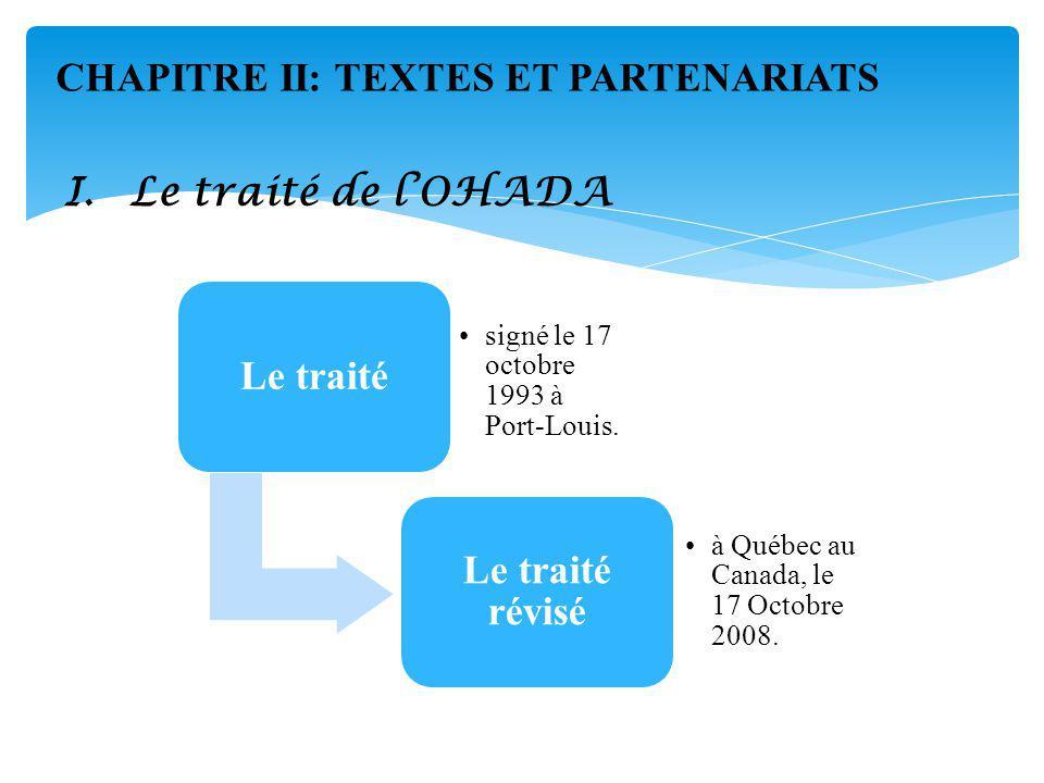 I.Le traité de lOHADA Le traité signé le 17 octobre 1993 à Port-Louis.