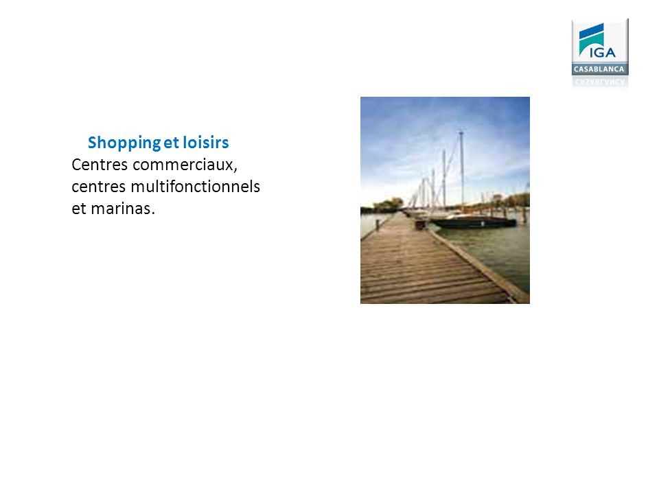 Shopping et loisirs Centres commerciaux, centres multifonctionnels et marinas.