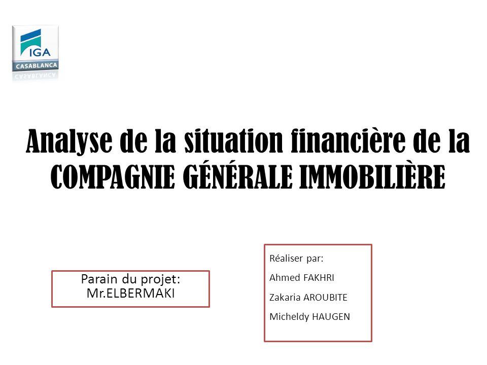 Réaliser par: Ahmed FAKHRI Zakaria AROUBITE Micheldy HAUGEN Analyse de la situation financière de la COMPAGNIE GÉNÉRALE IMMOBILIÈRE Parain du projet: