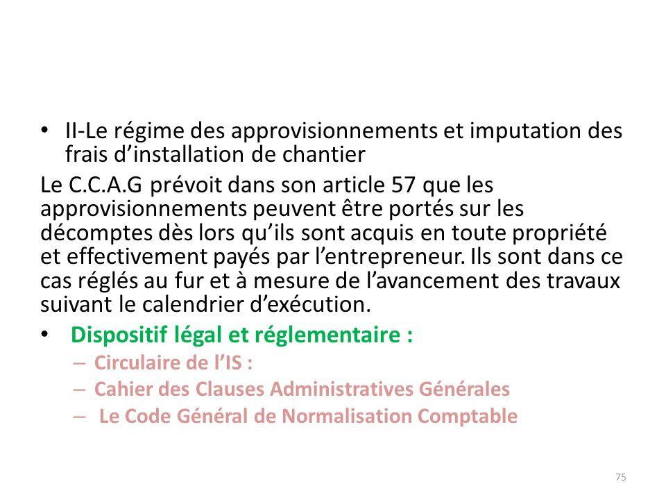 II-Le régime des approvisionnements et imputation des frais dinstallation de chantier Le C.C.A.G prévoit dans son article 57 que les approvisionnement