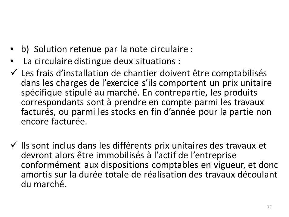 b) Solution retenue par la note circulaire : La circulaire distingue deux situations : Les frais dinstallation de chantier doivent être comptabilisés