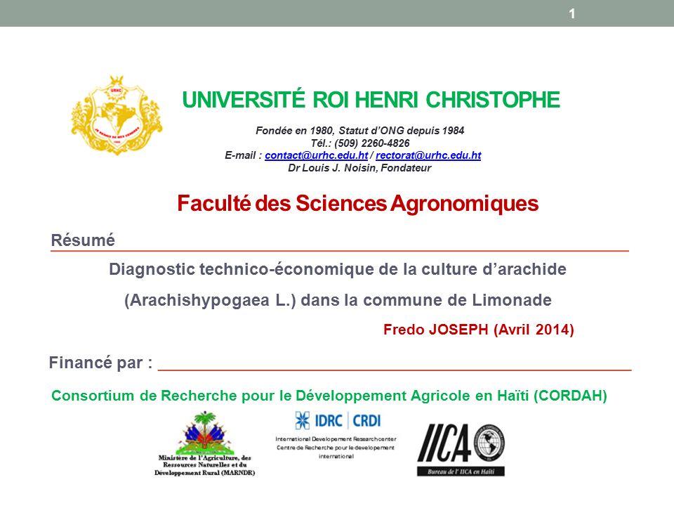 UNIVERSITÉ ROI HENRI CHRISTOPHE Diagnostic technico-économique de la culture d'arachide (Arachishypogaea L.) dans la commune de Limonade Fondée en 1980, Statut d'ONG depuis 1984 Tél.: (509) 2260-4826 E-mail : contact@urhc.edu.ht / rectorat@urhc.edu.htcontact@urhc.edu.htrectorat@urhc.edu.ht Dr Louis J.