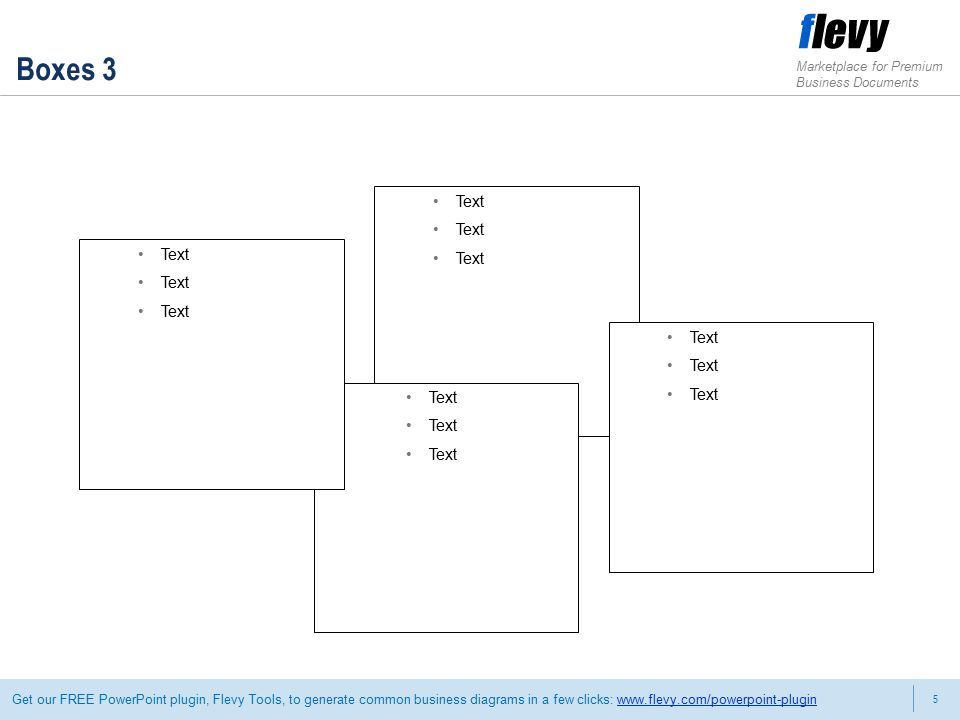 5 Marketplace for Premium Business Documents Get our FREE PowerPoint plugin, Flevy Tools, to generate common business diagrams in a few clicks:   Text Boxes 3 Text