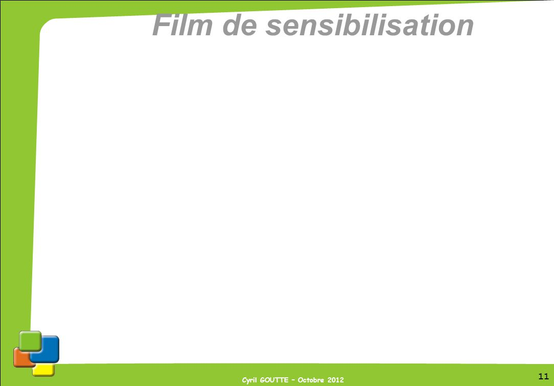 11 Cyril GOUTTE – Octobre 2012 Film de sensibilisation