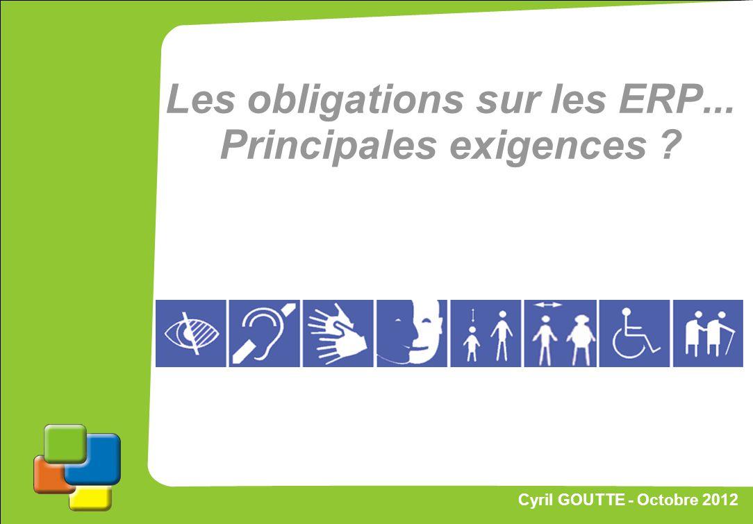 44 Cyril GOUTTE – Octobre 2012 Proposition de stratégie Les obligations sur les ERP... Principales exigences ? Cyril GOUTTE - Octobre 2012