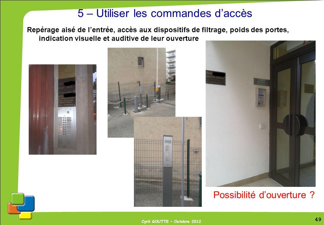 49 Cyril GOUTTE – Octobre 2012 49 5 – Utiliser les commandes daccès Repérage aisé de lentrée, accès aux dispositifs de filtrage, poids des portes, ind