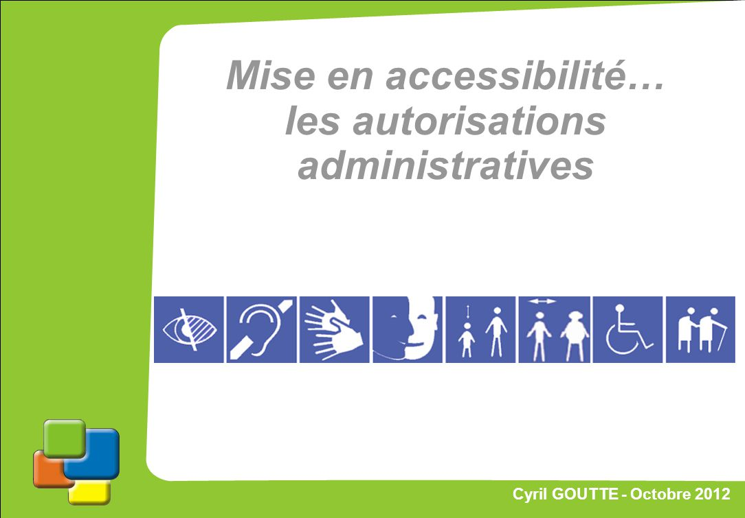 61 Cyril GOUTTE – Octobre 2012 Proposition de stratégie Mise en accessibilité… les autorisations administratives Cyril GOUTTE - Octobre 2012
