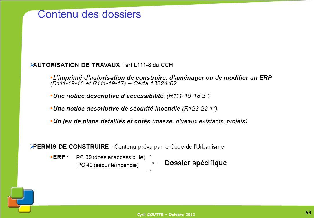 64 Cyril GOUTTE – Octobre 2012 64 AUTORISATION DE TRAVAUX : art L111-8 du CCH Limprimé dautorisation de construire, daménager ou de modifier un ERP (R