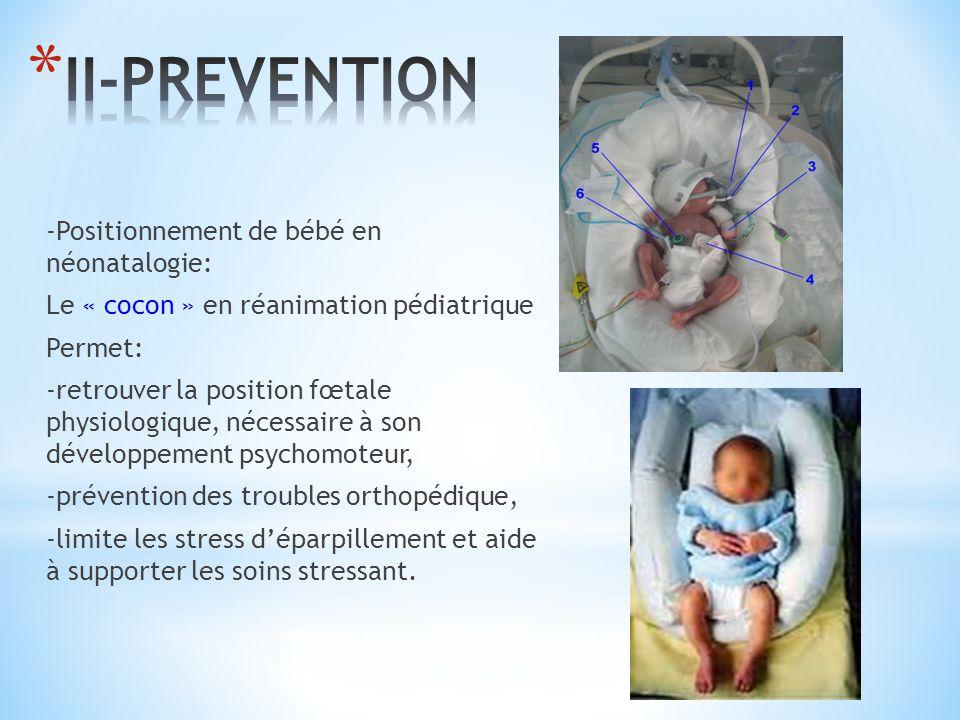 -Positionnement de bébé en néonatalogie: Le « cocon » en réanimation pédiatrique Permet: -retrouver la position fœtale physiologique, nécessaire à son