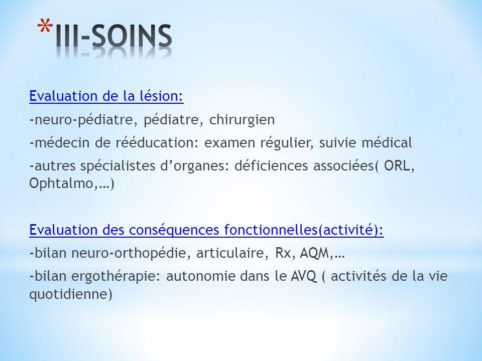 Evaluation de la lésion: -neuro-pédiatre, pédiatre, chirurgien -médecin de rééducation: examen régulier, suivie médical -autres spécialistes dorganes: