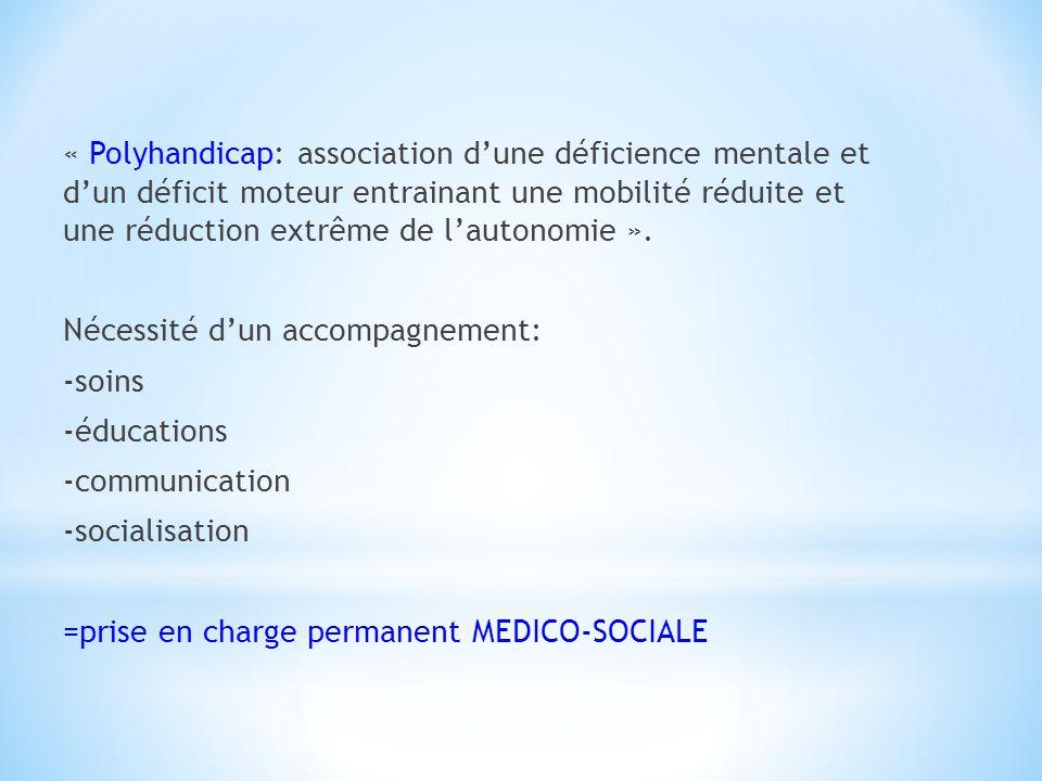 « Polyhandicap: association dune déficience mentale et dun déficit moteur entrainant une mobilité réduite et une réduction extrême de lautonomie ».