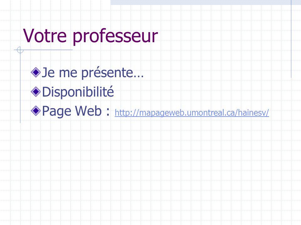 Votre professeur Je me présente… Disponibilité Page Web : http://mapageweb.umontreal.ca/hainesv/ http://mapageweb.umontreal.ca/hainesv/