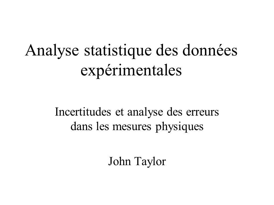 Analyse statistique des données expérimentales Incertitudes et analyse des erreurs dans les mesures physiques John Taylor
