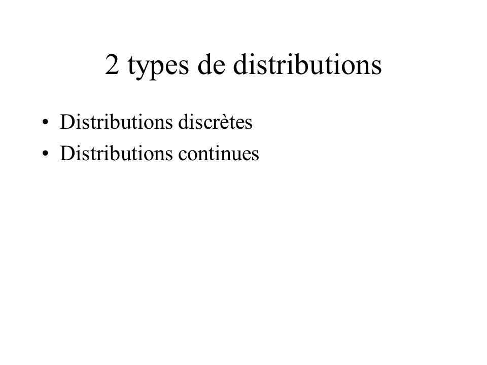 2 types de distributions Distributions discrètes Distributions continues