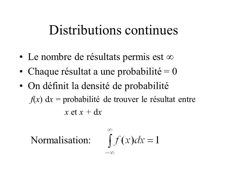 Distributions continues Le nombre de résultats permis est Chaque résultat a une probabilité = 0 On définit la densité de probabilité f(x) dx = probabilité de trouver le résultat entre x et x + dx Normalisation: