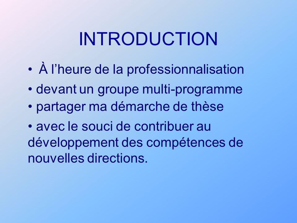 INTRODUCTION À lheure de la professionnalisation devant un groupe multi-programme partager ma démarche de thèse avec le souci de contribuer au dévelop