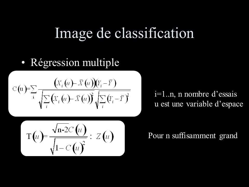 Image de classification Régression multiple i=1..n, n nombre dessais u est une variable despace Pour n suffisamment grand