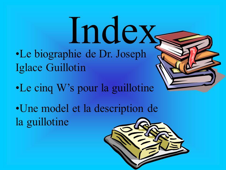 Index Le biographie de Dr. Joseph Iglace Guillotin Le cinq Ws pour la guillotine Une model et la description de la guillotine
