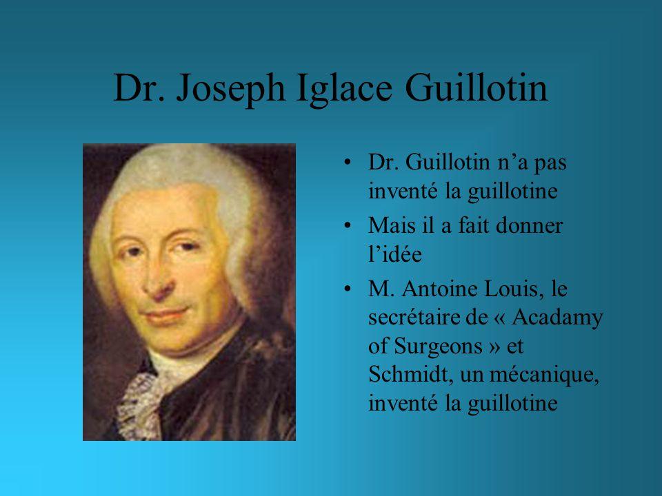 Dr. Joseph Iglace Guillotin Dr. Guillotin na pas inventé la guillotine Mais il a fait donner lidée M. Antoine Louis, le secrétaire de « Acadamy of Sur