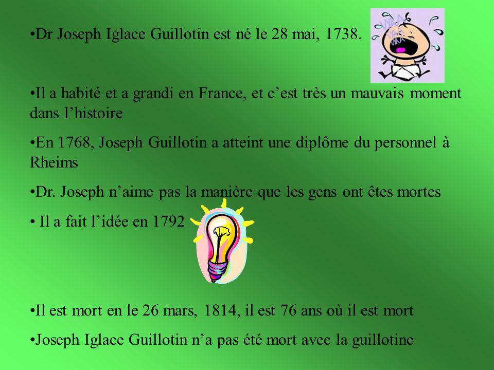 Dr Joseph Iglace Guillotin est né le 28 mai, 1738. Il a habité et a grandi en France, et cest très un mauvais moment dans lhistoire En 1768, Joseph Gu