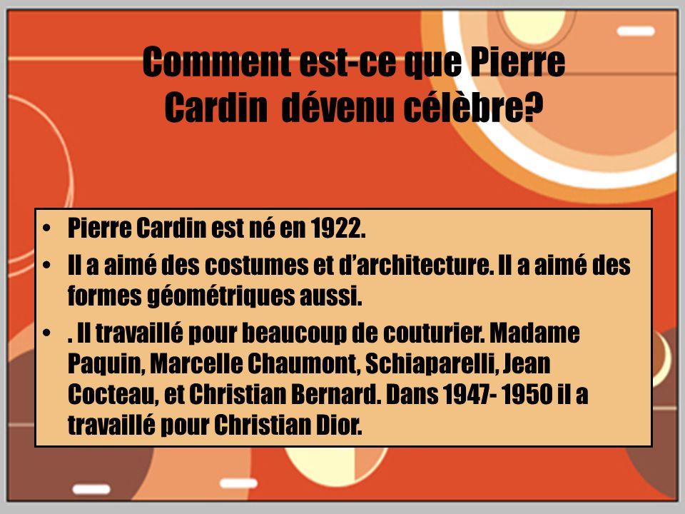 Pierre Cardin est né en 1922. Il a aimé des costumes et darchitecture.