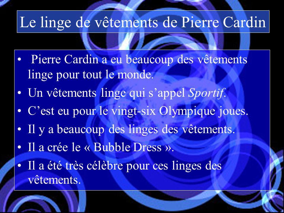 Pierre Cardin a eu beaucoup des vêtements linge pour tout le monde.