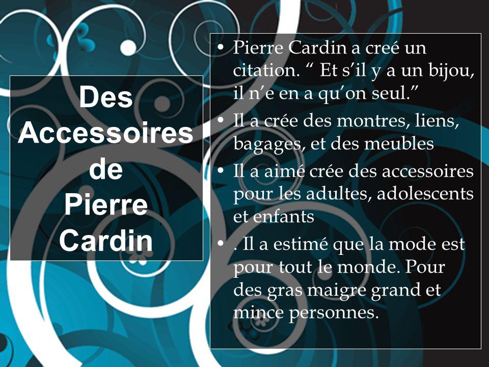 Pierre Cardin a creé un citation. Et sil y a un bijou, il ne en a quon seul.