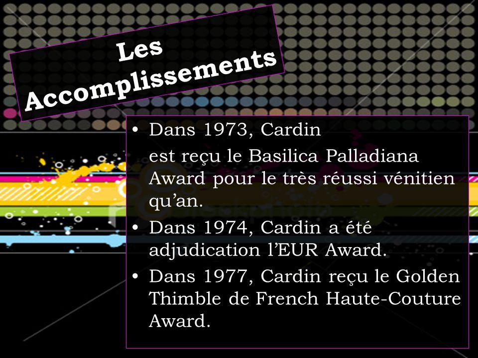 Dans 1973, Cardin est reçu le Basilica Palladiana Award pour le très réussi vénitien quan.