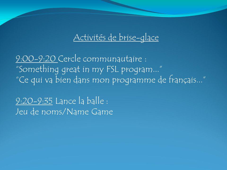 Activités de brise-glace 9:00-9:20 Cercle communautaire : Something great in my FSL program...