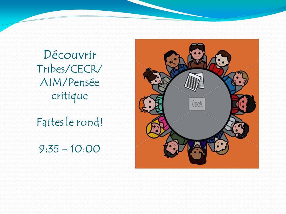 Découvrir Tribes/CECR/ AIM/Pensée critique Faites le rond! 9:35 – 10:00