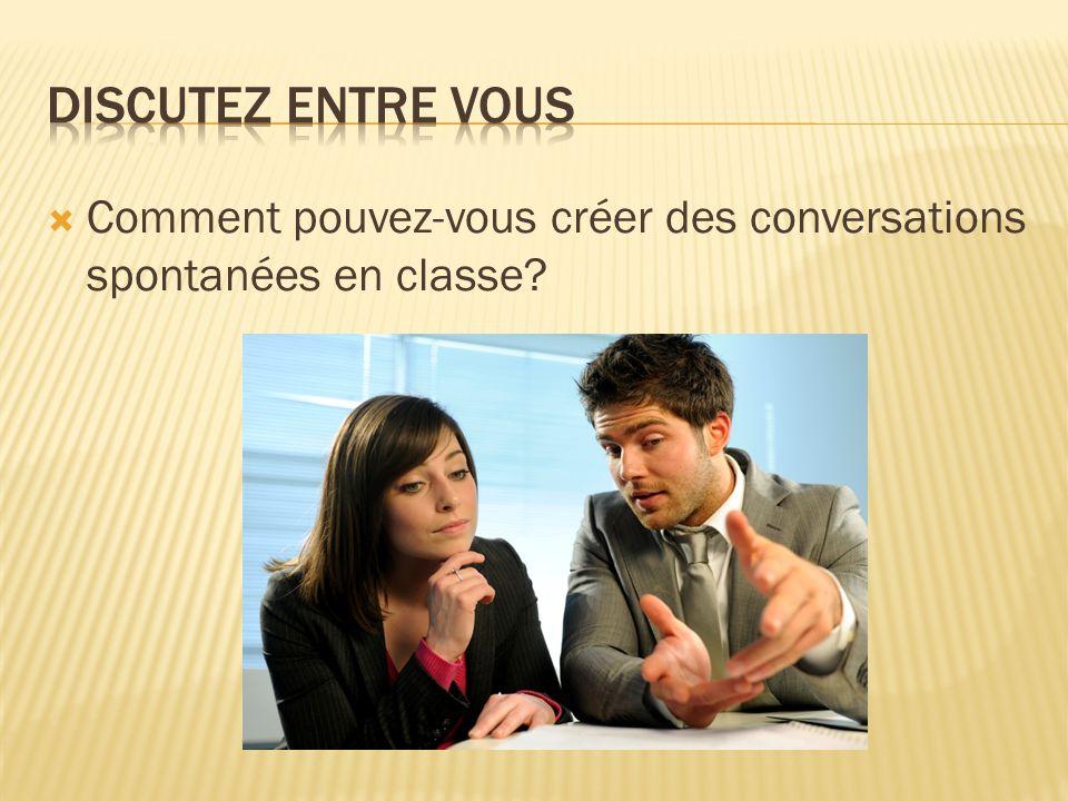 Comment pouvez-vous créer des conversations spontanées en classe?