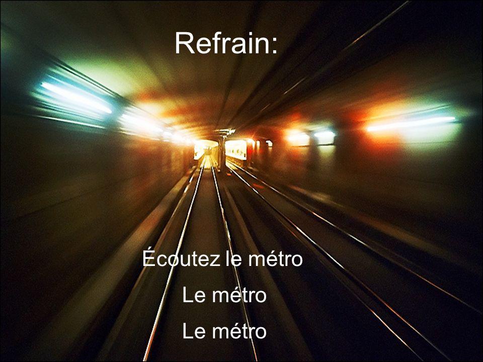 Refrain: Écoutez le métro Le métro