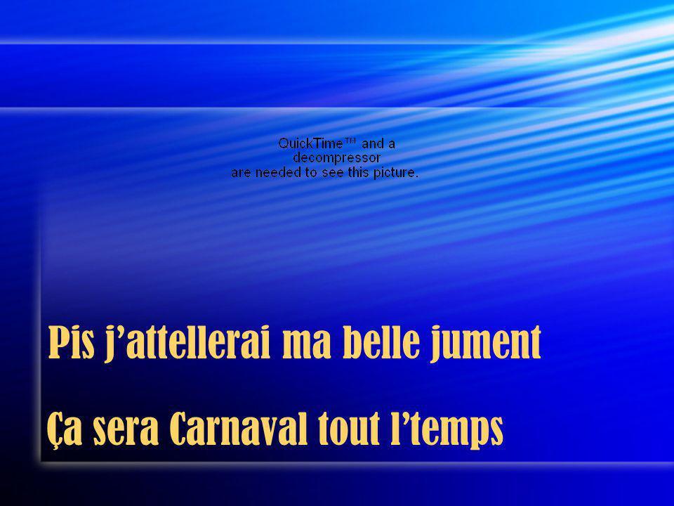 Pis jattellerai ma belle jument Ça sera Carnaval tout ltemps