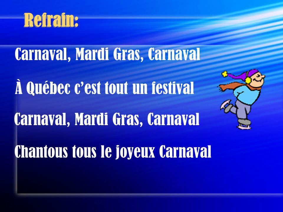 Refrain: Carnaval, Mardi Gras, Carnaval À Québec cest tout un festival Chantous tous le joyeux Carnaval