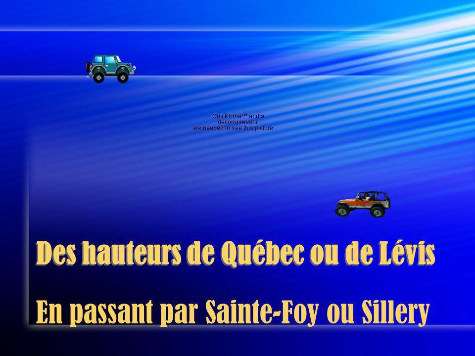 Des hauteurs de Québec ou de Lévis En passant par Sainte-Foy ou Sillery