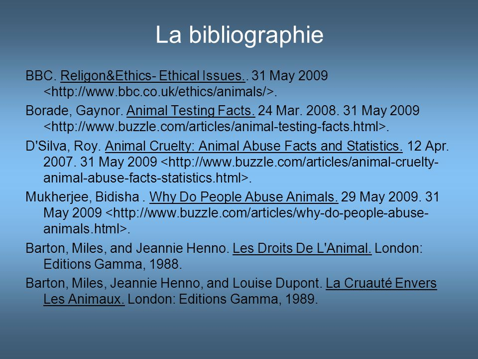 La bibliographie BBC. Religon&Ethics- Ethical Issues.. 31 May 2009. Borade, Gaynor. Animal Testing Facts. 24 Mar. 2008. 31 May 2009. D'Silva, Roy. Ani