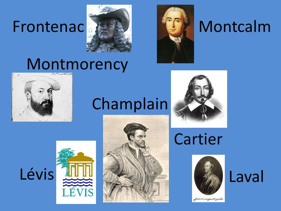 Champlain Cartier Montmorency Frontenac Lévis Laval Montcalm