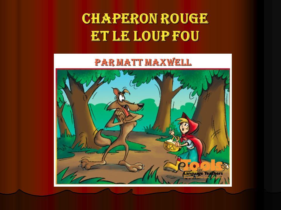 Chaperon Rouge et le loup fou, O-là-là ! Quel loup !