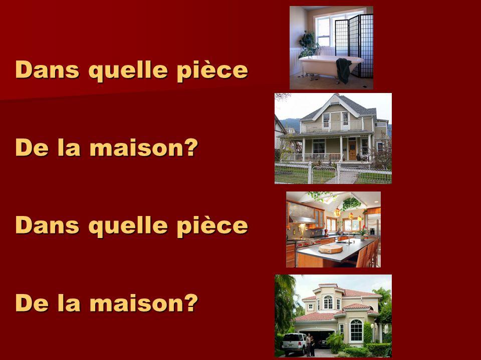 Dans quelle pièce De la maison? Dans quelle pièce De la maison?
