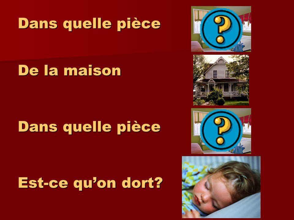 Dans quelle pièce De la maison Dans quelle pièce Est-ce quon dort?