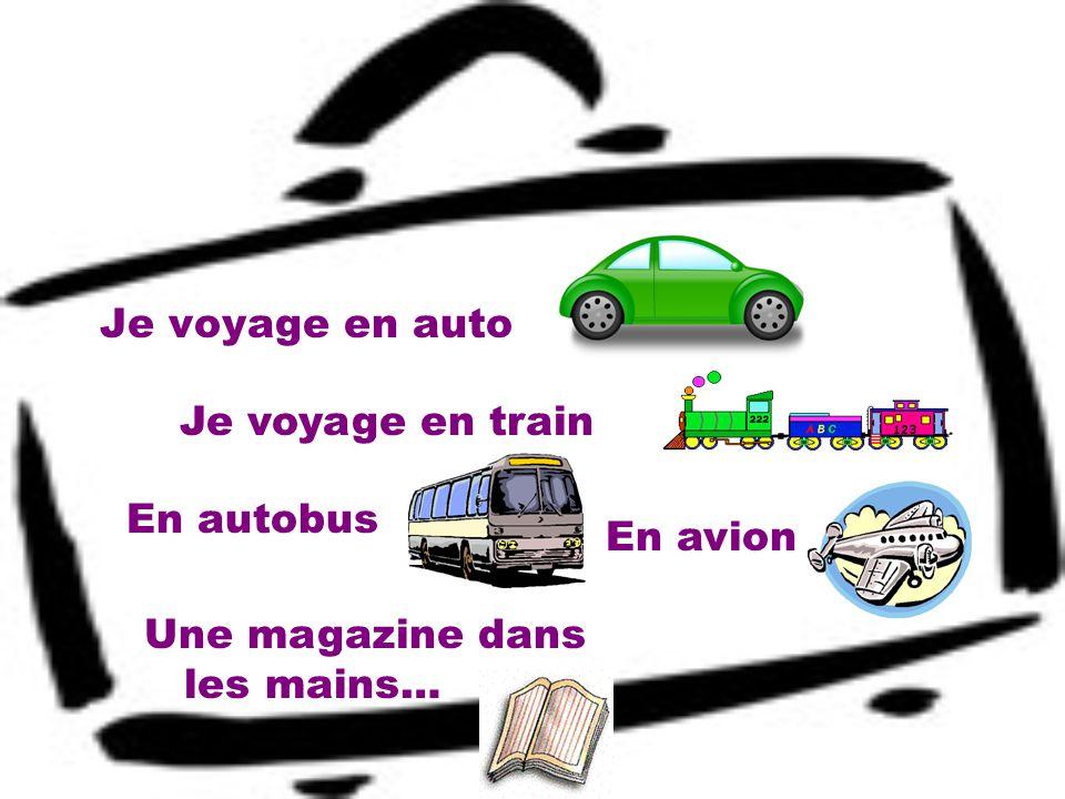 Je voyage en auto Je voyage en train En avion Une magazine dans les mains… En autobus