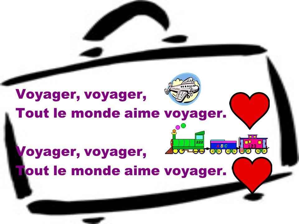 Voyager, voyager, Tout le monde aime voyager. Voyager, voyager, Tout le monde aime voyager.