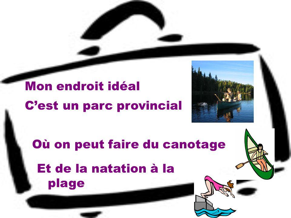 Mon endroit idéal Cest un parc provincial Où on peut faire du canotage Et de la natation à la plage