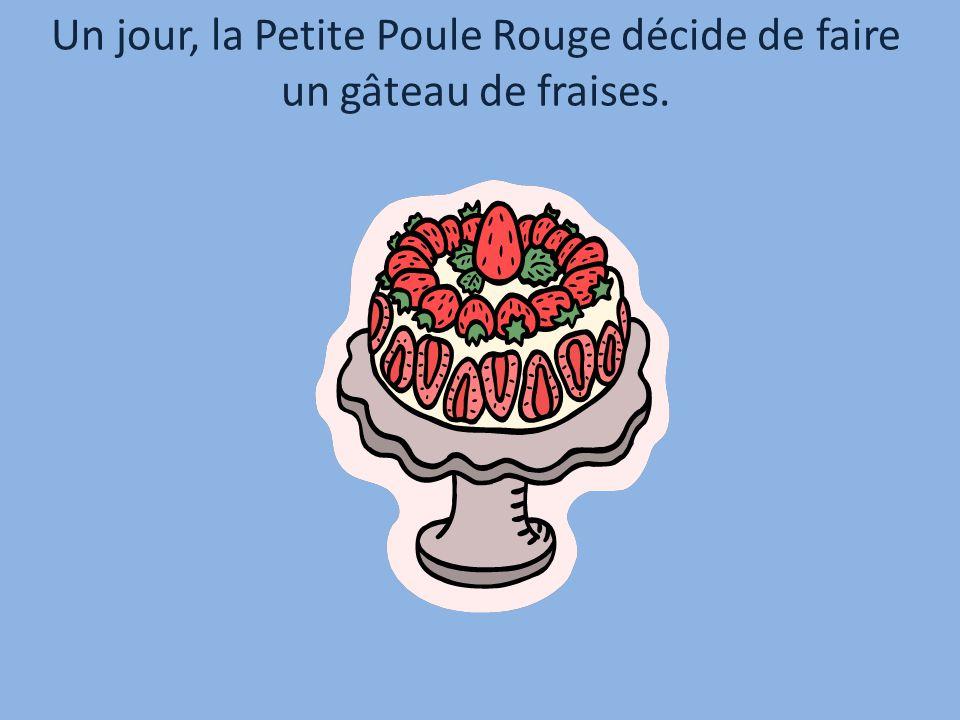 Qui veut maider à faire mon gâteau de fraises.Pas moi.