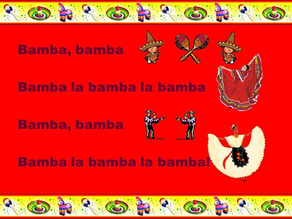 Bamba, bamba Bamba la bamba la bamba Bamba, bamba Bamba la bamba la bamba!